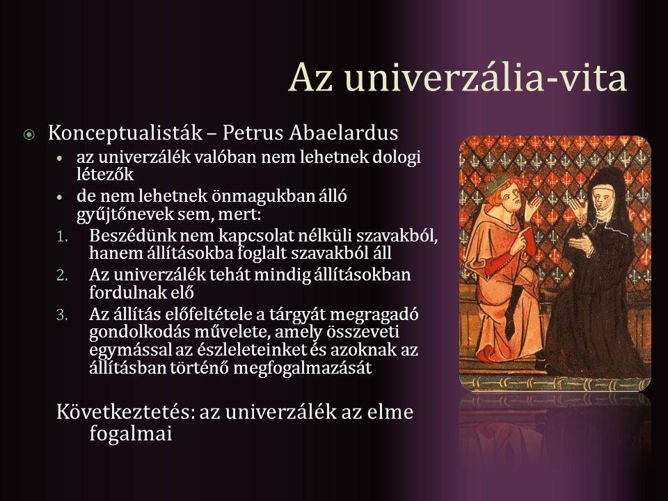 Az univerzália-vita  Konceptualisták – Petrus Abaelardus az univerzálék valóban nem lehetnek dologi létezők de nem lehetnek önmagukban álló gyűjtőnev