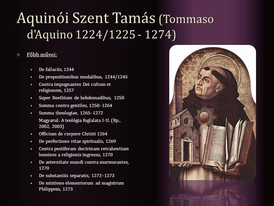 (Tommaso d'Aquino 1224/1225 - 1274) Aquinói Szent Tamás (Tommaso d'Aquino 1224/1225 - 1274)  Főbb művei: De fallaciis, 1244 De propositionibus modali