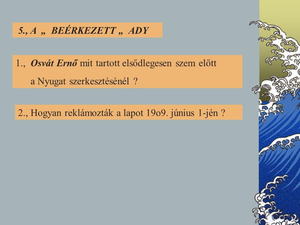 """5., A """" BEÉRKEZETT """" ADY 1., Osvát Ernő mit tartott elsődlegesen szem előtt a Nyugat szerkesztésénél ."""