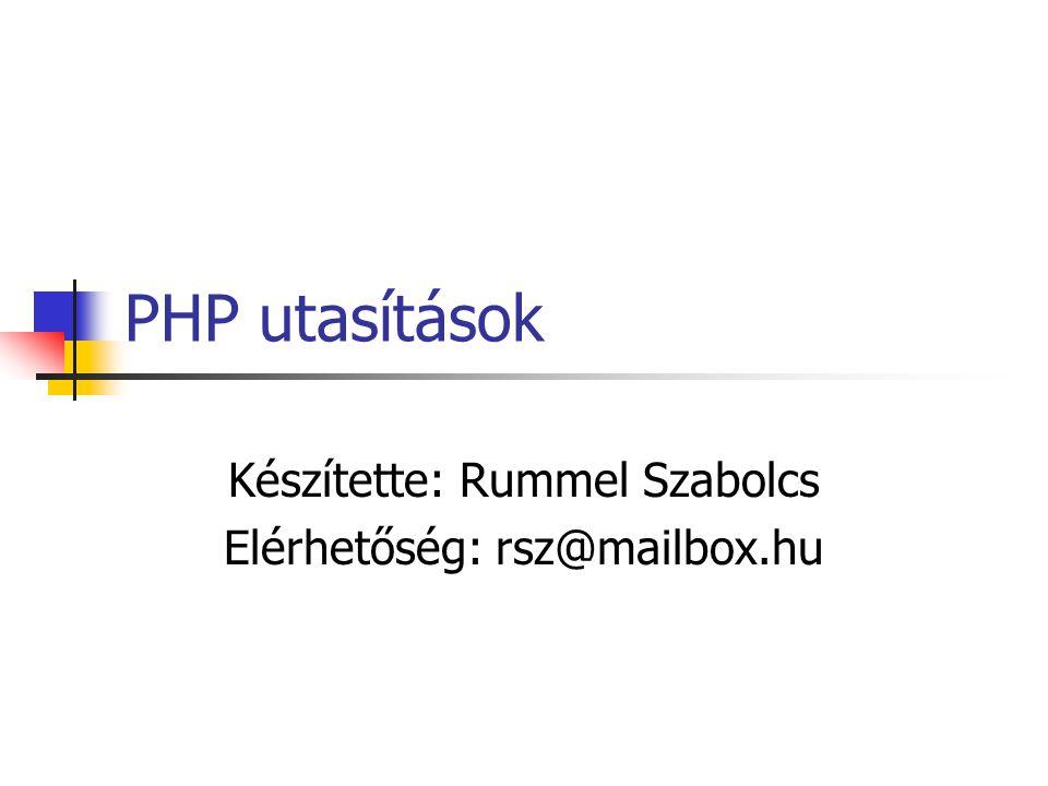 PHP utasítások Készítette: Rummel Szabolcs Elérhetőség: rsz@mailbox.hu