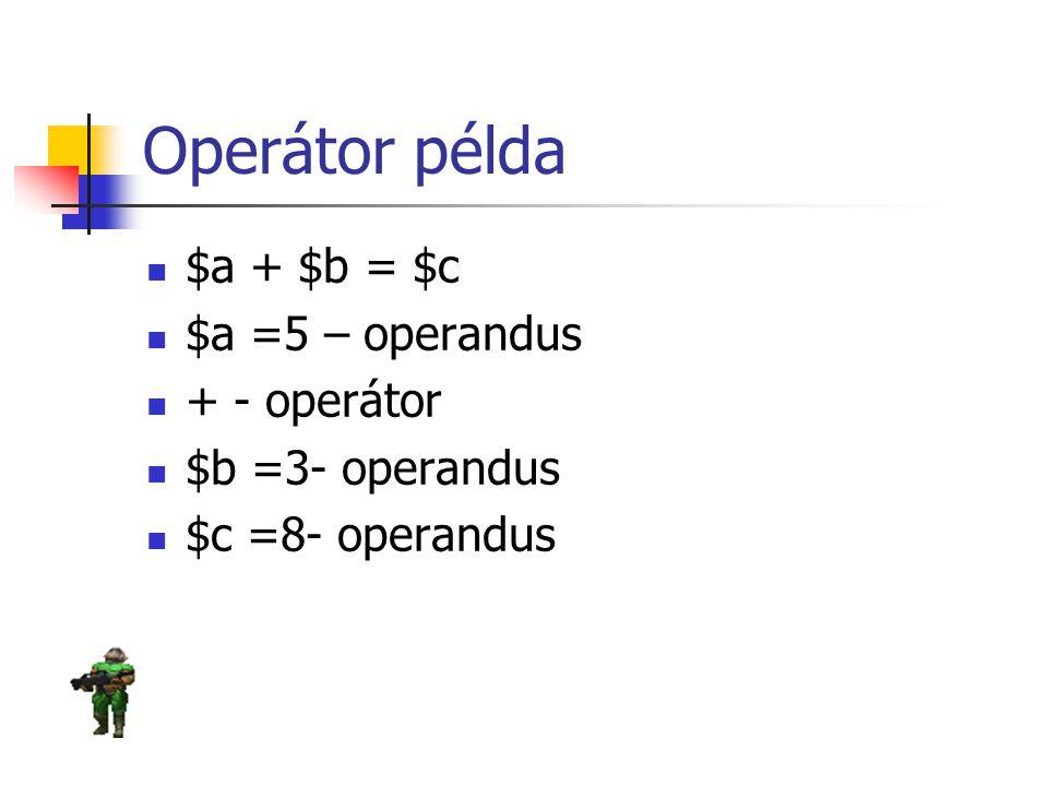 Operátor példa $a + $b = $c $a =5 – operandus + - operátor $b =3- operandus $c =8- operandus