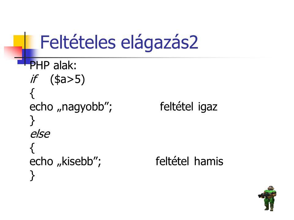 """Feltételes elágazás2 PHP alak: if ($a>5) { echo """"nagyobb""""; feltétel igaz } else { echo """"kisebb""""; feltétel hamis }"""