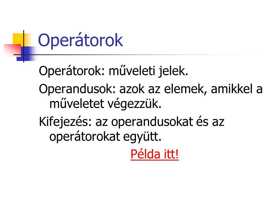Operátorok Operátorok: műveleti jelek. Operandusok: azok az elemek, amikkel a műveletet végezzük. Kifejezés: az operandusokat és az operátorokat együt