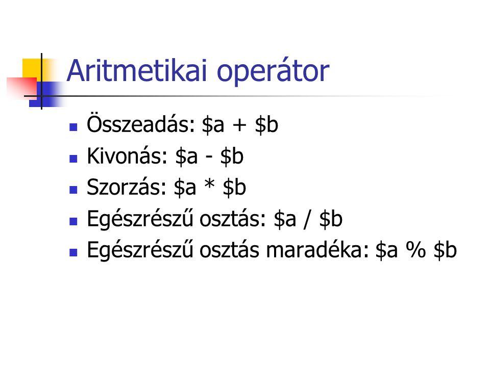 Aritmetikai operátor Összeadás: $a + $b Kivonás: $a - $b Szorzás: $a * $b Egészrészű osztás: $a / $b Egészrészű osztás maradéka: $a % $b