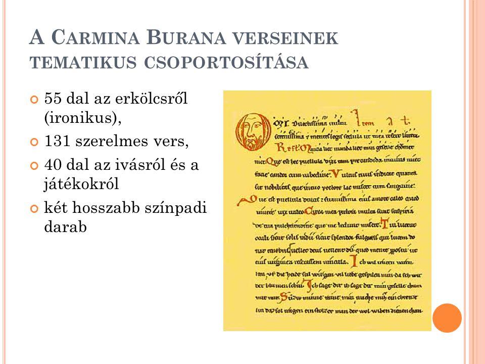 A C ARMINA B URANA VERSEINEK TEMATIKUS CSOPORTOSÍTÁSA 55 dal az erkölcsről (ironikus), 131 szerelmes vers, 40 dal az ivásról és a játékokról két hosszabb színpadi darab