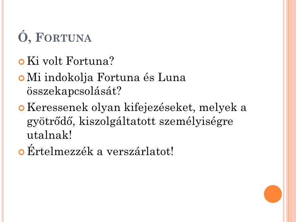 Ó, F ORTUNA Ki volt Fortuna.Mi indokolja Fortuna és Luna összekapcsolását.