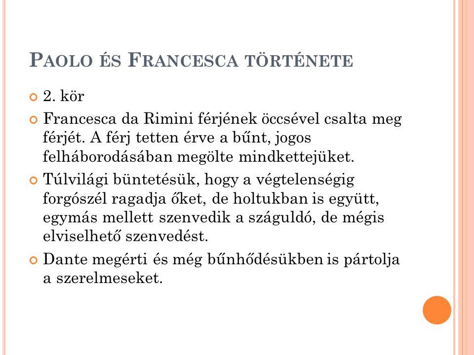 P AOLO ÉS F RANCESCA TÖRTÉNETE 2.kör Francesca da Rimini férjének öccsével csalta meg férjét.