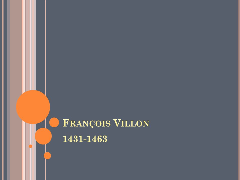 F RANÇOIS V ILLON 1431-1463