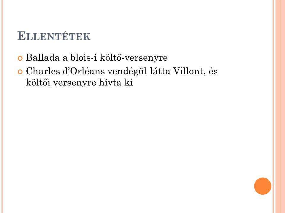 E LLENTÉTEK Ballada a blois-i költő-versenyre Charles d'Orléans vendégül látta Villont, és költői versenyre hívta ki