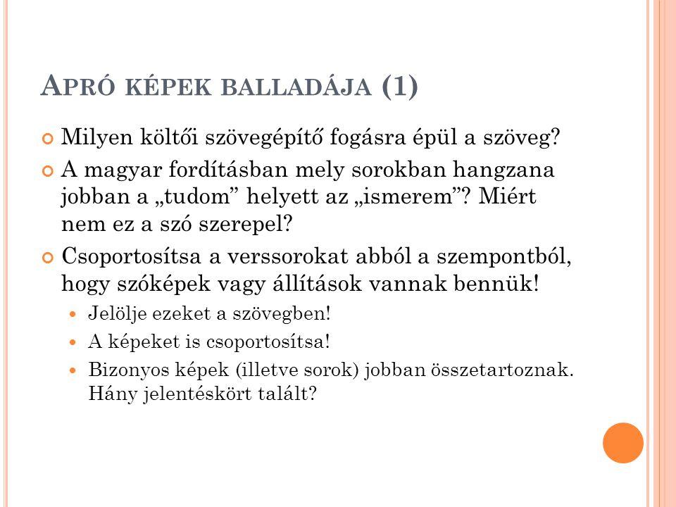 A PRÓ KÉPEK BALLADÁJA (1) Milyen költői szövegépítő fogásra épül a szöveg.