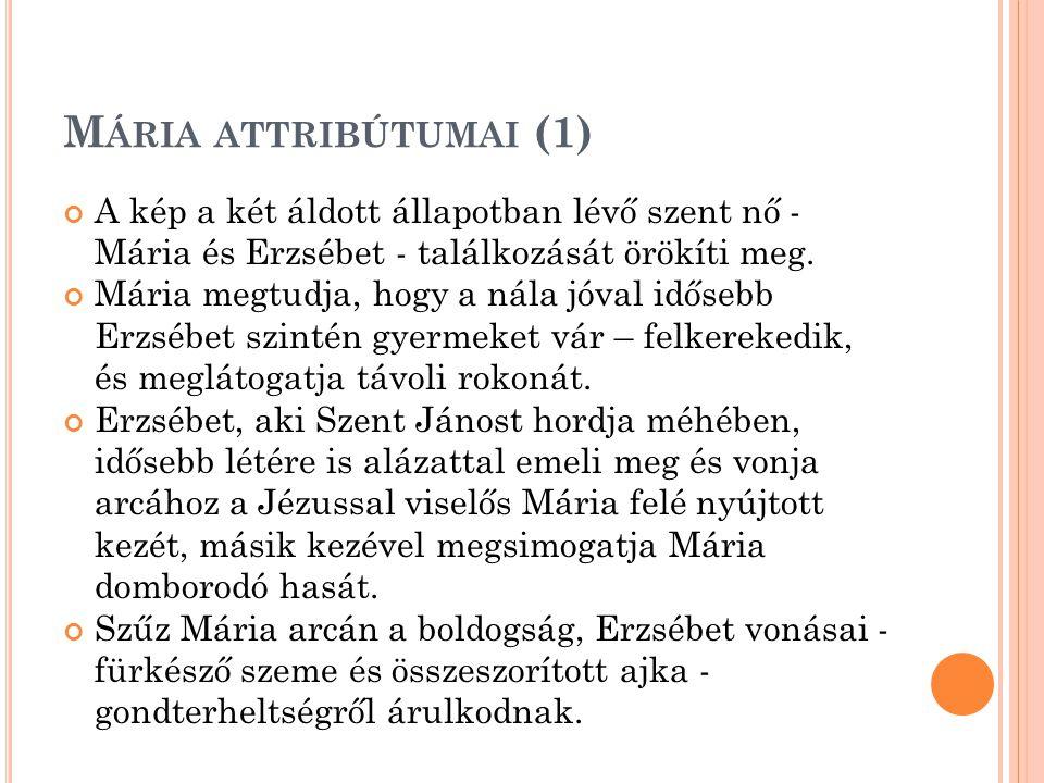 M ÁRIA ATTRIBÚTUMAI (1) A kép a két áldott állapotban lévő szent nő - Mária és Erzsébet - találkozását örökíti meg.