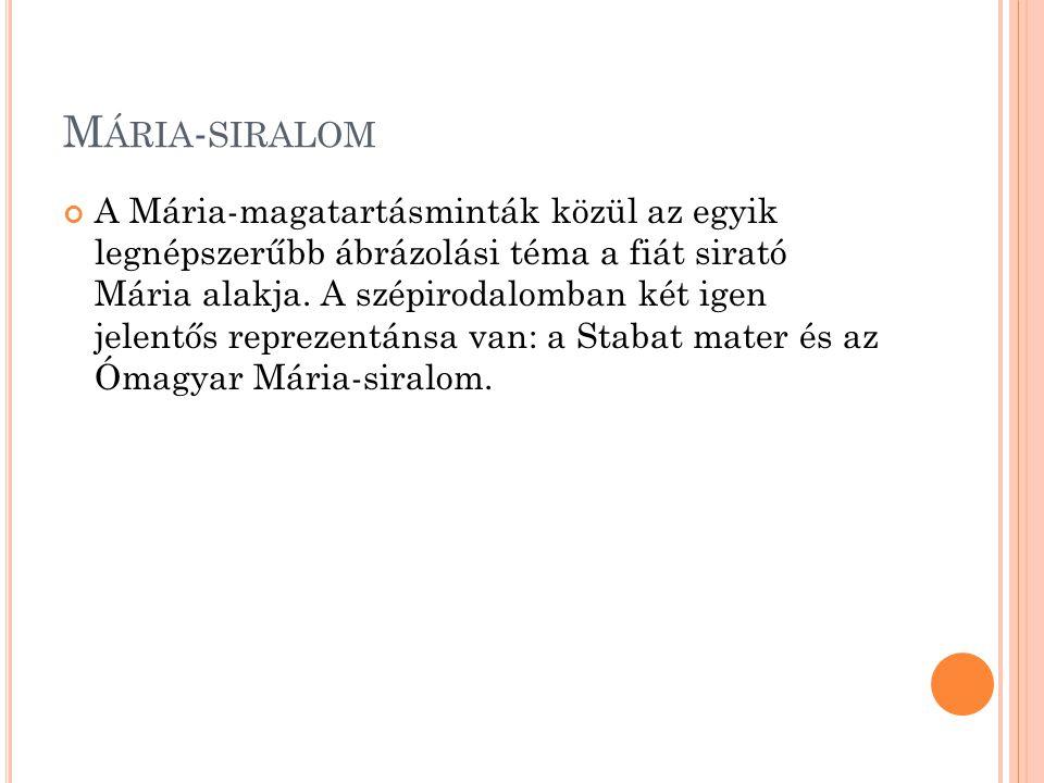 M ÁRIA - SIRALOM A Mária-magatartásminták közül az egyik legnépszerűbb ábrázolási téma a fiát sirató Mária alakja.
