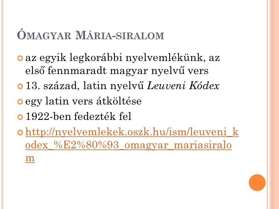 Ó MAGYAR M ÁRIA - SIRALOM az egyik legkorábbi nyelvemlékünk, az első fennmaradt magyar nyelvű vers 13.