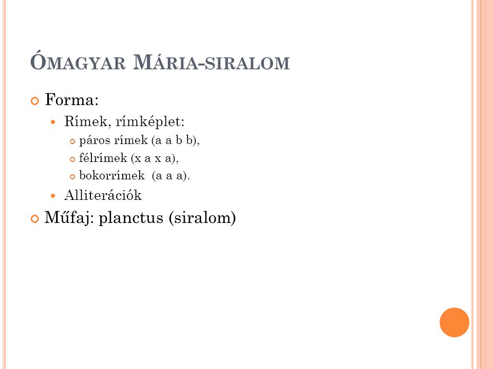 Ó MAGYAR M ÁRIA - SIRALOM Forma: Rímek, rímképlet: páros rímek (a a b b), félrímek (x a x a), bokorrímek (a a a).