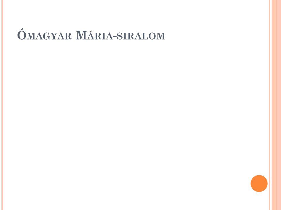 Ó MAGYAR M ÁRIA - SIRALOM