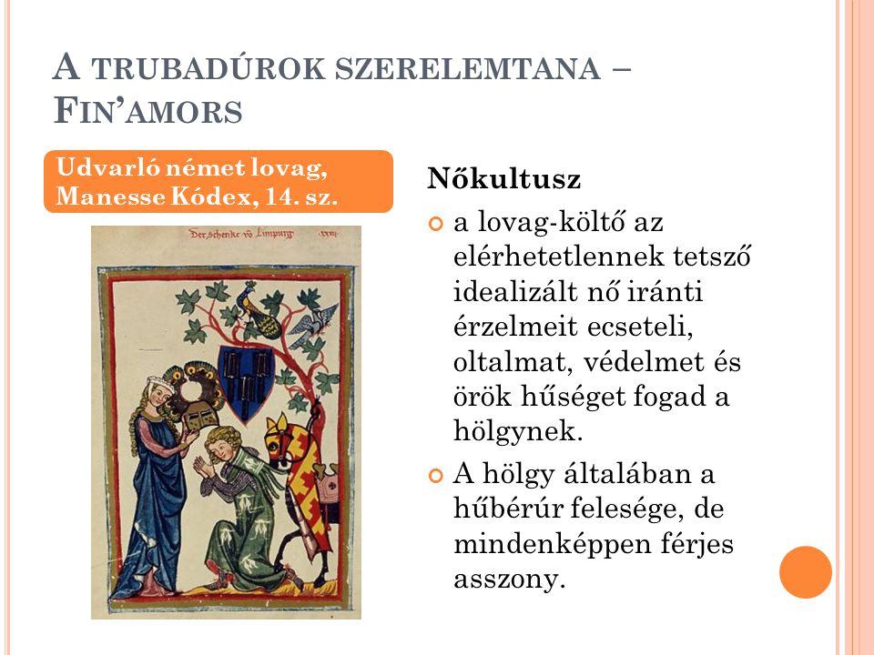 A TRUBADÚROK SZERELEMTANA – F IN ' AMORS Nőkultusz a lovag-költő az elérhetetlennek tetsző idealizált nő iránti érzelmeit ecseteli, oltalmat, védelmet és örök hűséget fogad a hölgynek.