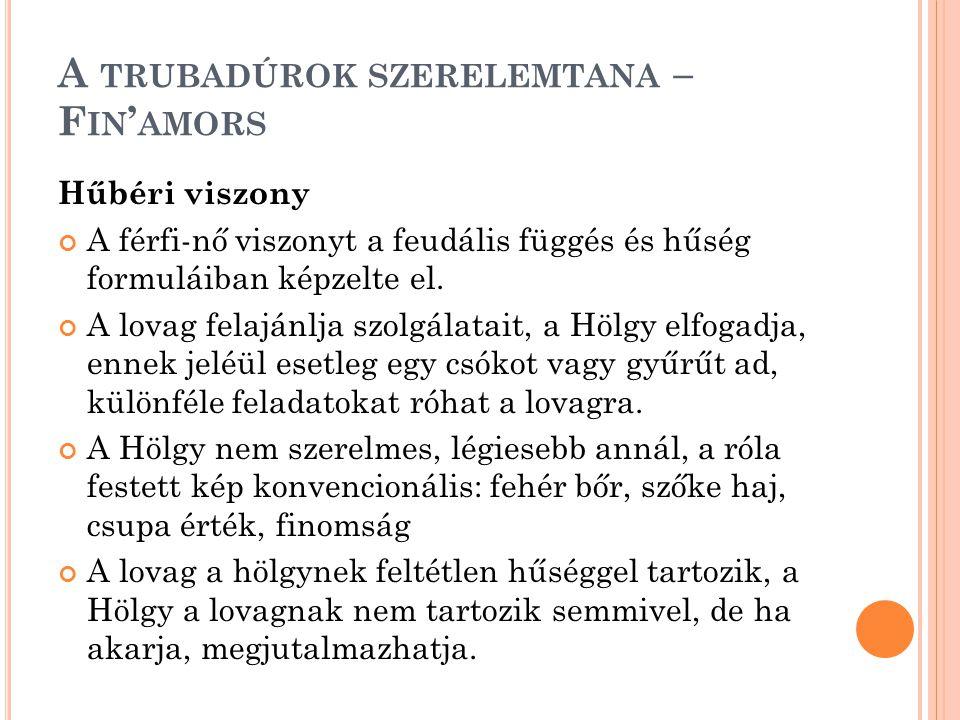 A TRUBADÚROK SZERELEMTANA – F IN ' AMORS Hűbéri viszony A férfi-nő viszonyt a feudális függés és hűség formuláiban képzelte el.