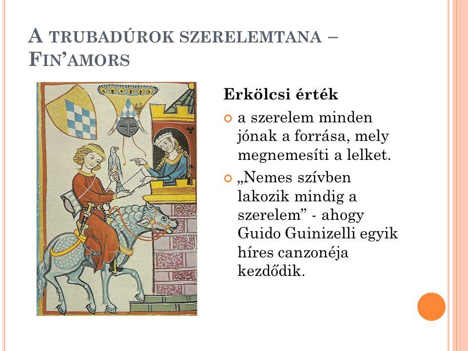 A TRUBADÚROK SZERELEMTANA – F IN ' AMORS Erkölcsi érték a szerelem minden jónak a forrása, mely megnemesíti a lelket.