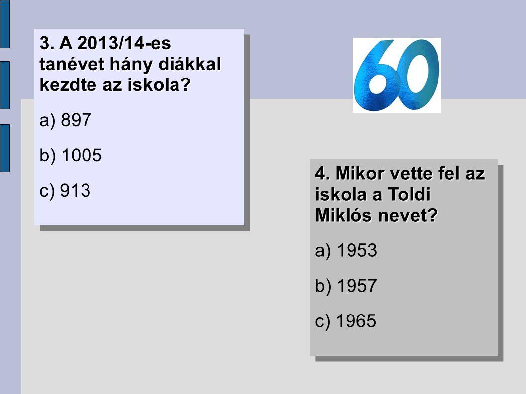 3. A 2013/14-es tanévet hány diákkal kezdte az iskola? a) 897 b) 1005 c) 913 3. A 2013/14-es tanévet hány diákkal kezdte az iskola? a) 897 b) 1005 c)