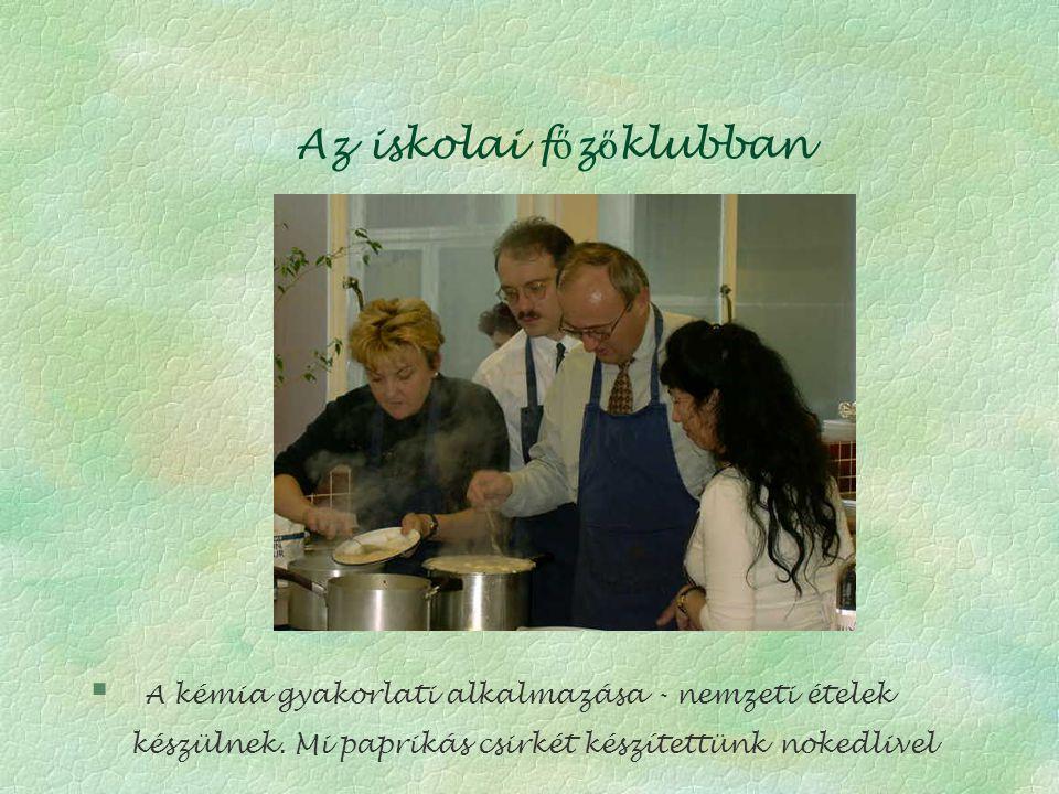 Az iskolai f ő z ő klubban § A kémia gyakorlati alkalmazása - nemzeti ételek készülnek.