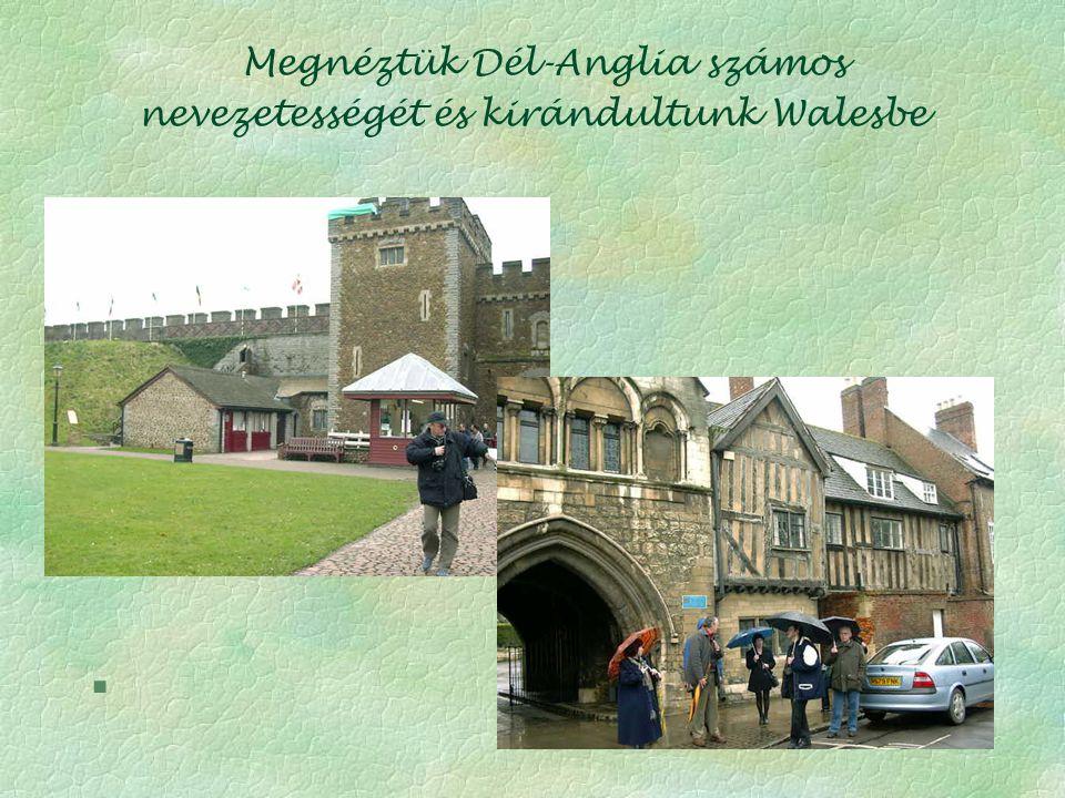 Megnéztük Dél-Anglia számos nevezetességét és kirándultunk Walesbe §