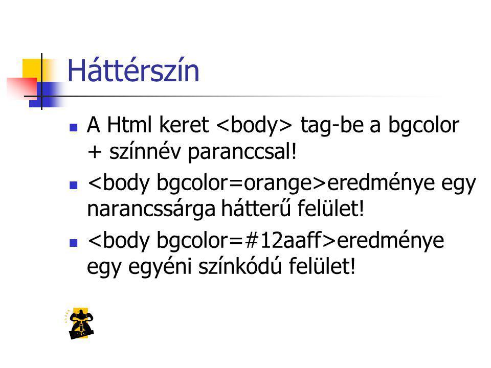 Háttérszín A Html keret tag-be a bgcolor + színnév paranccsal.