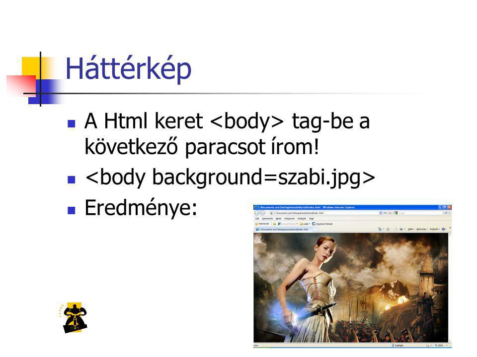 Háttérkép A Html keret tag-be a következő paracsot írom! Eredménye: