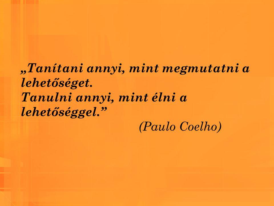 """""""Tanítani annyi, mint megmutatni a lehetőséget. Tanulni annyi, mint élni a lehetőséggel."""" (Paulo Coelho)"""