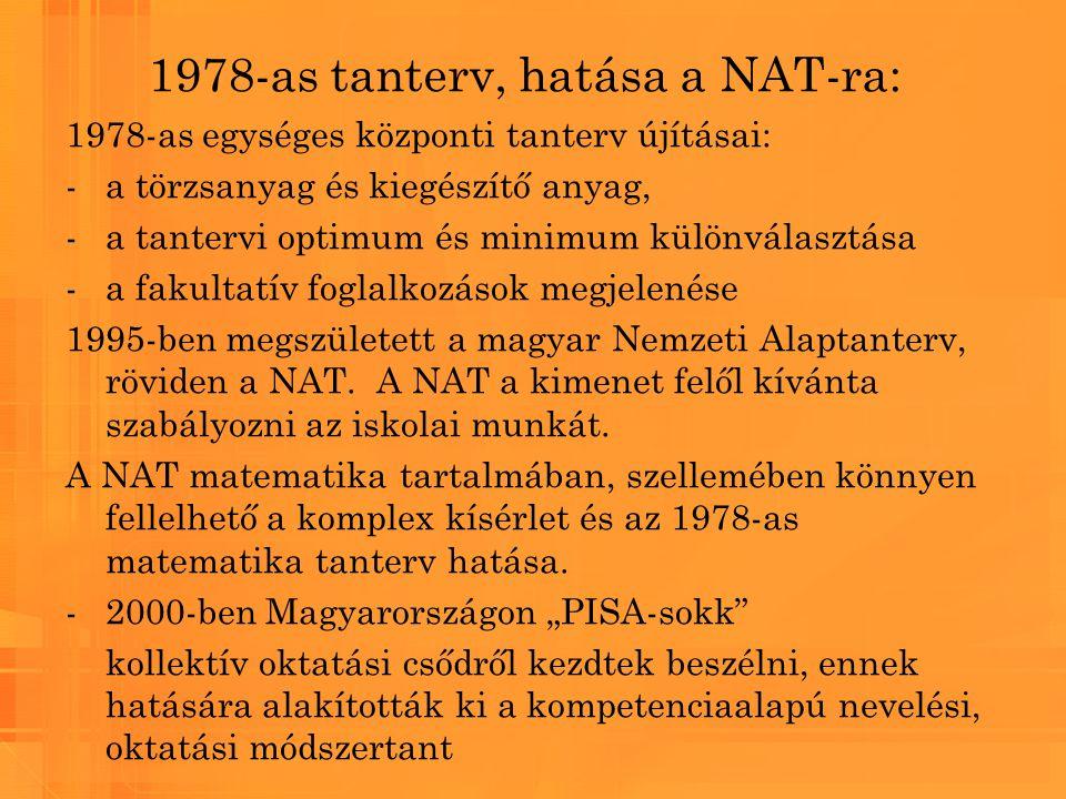 1978-as tanterv, hatása a NAT-ra: 1978-as egységes központi tanterv újításai: -a törzsanyag és kiegészítő anyag, -a tantervi optimum és minimum különv