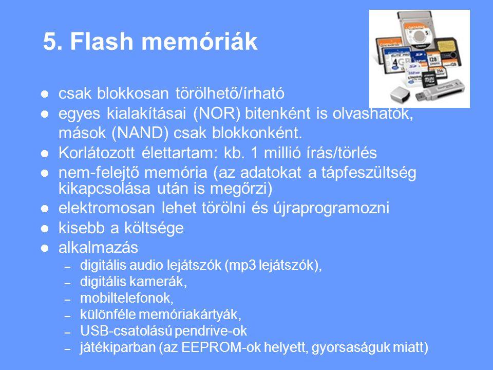 5. Flash memóriák csak blokkosan törölhető/írható egyes kialakításai (NOR) bitenként is olvashatók, mások (NAND) csak blokkonként. Korlátozott élettar