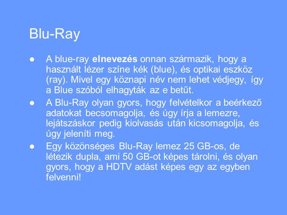 Blu-Ray A blue-ray elnevezés onnan származik, hogy a használt lézer színe kék (blue), és optikai eszköz (ray).