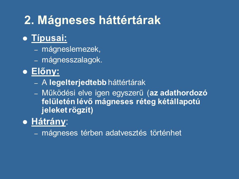 2.Mágneses háttértárak Típusai: – mágneslemezek, – mágnesszalagok.