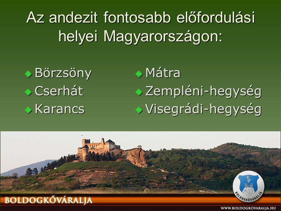 Az andezit fontosabb előfordulási helyei Magyarországon:  Börzsöny  Cserhát  Karancs  Mátra  Zempléni-hegység  Visegrádi-hegység