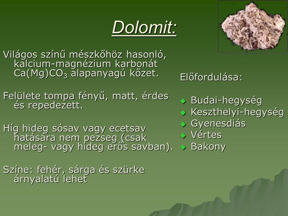 Dolomit: Világos színű mészkőhöz hasonló, kalcium-magnézium karbonát Ca(Mg)CO 3 alapanyagú kőzet.