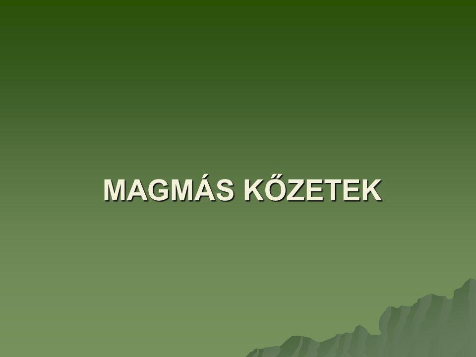 MAGMÁS KŐZETEK