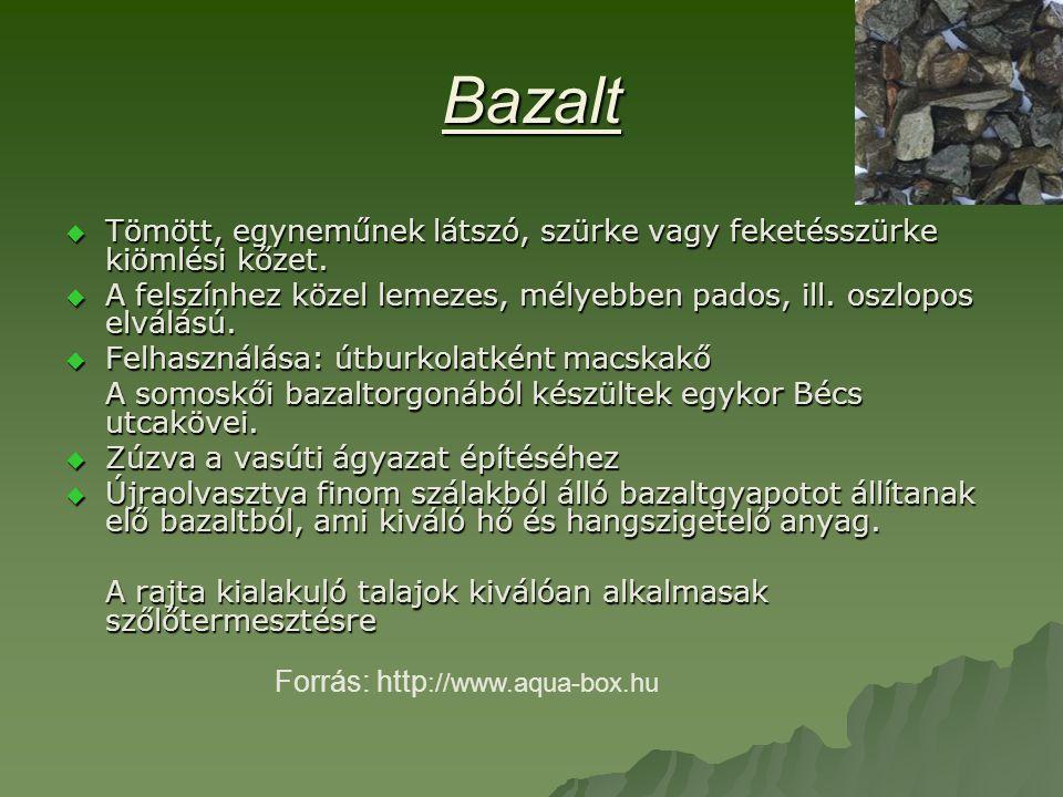 Bazalt  Tömött, egyneműnek látszó, szürke vagy feketésszürke kiömlési kőzet.