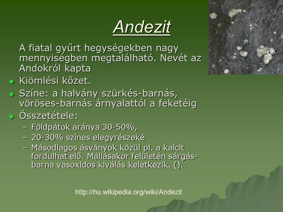 Andezit A fiatal gyűrt hegységekben nagy mennyiségben megtalálható.