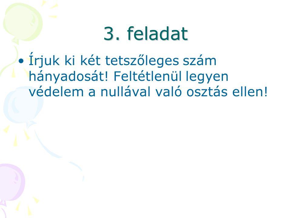 3.feladat Írjuk ki két tetszőleges szám hányadosát.