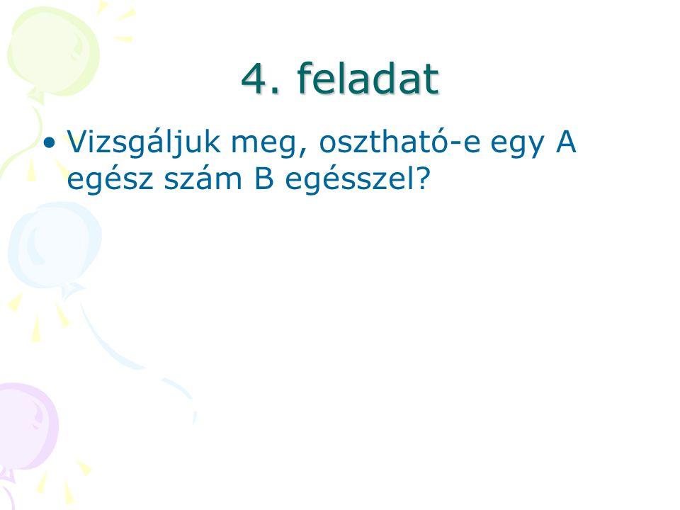 4. feladat Vizsgáljuk meg, osztható-e egy A egész szám B egésszel?