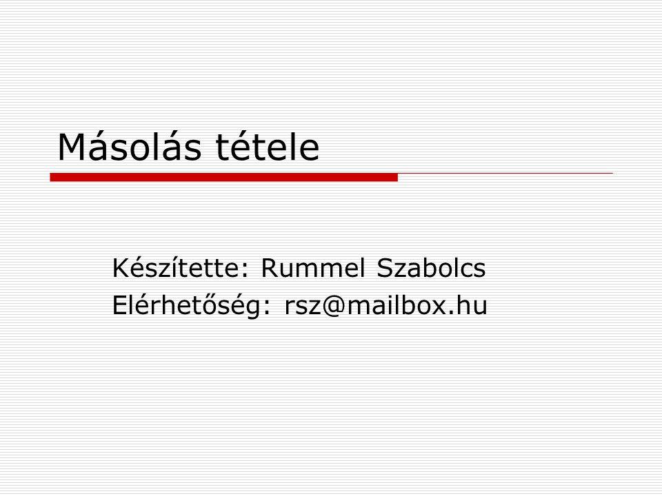 Másolás tétele Készítette: Rummel Szabolcs Elérhetőség: rsz@mailbox.hu