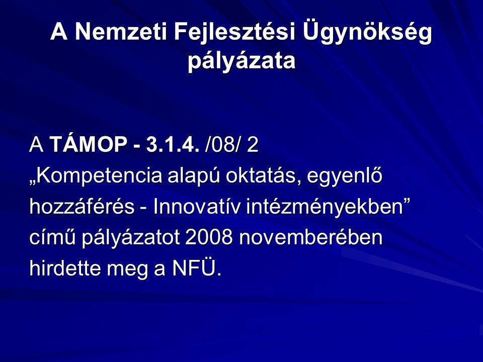 A Nemzeti Fejlesztési Ügynökség pályázata A TÁMOP - 3.1.4.