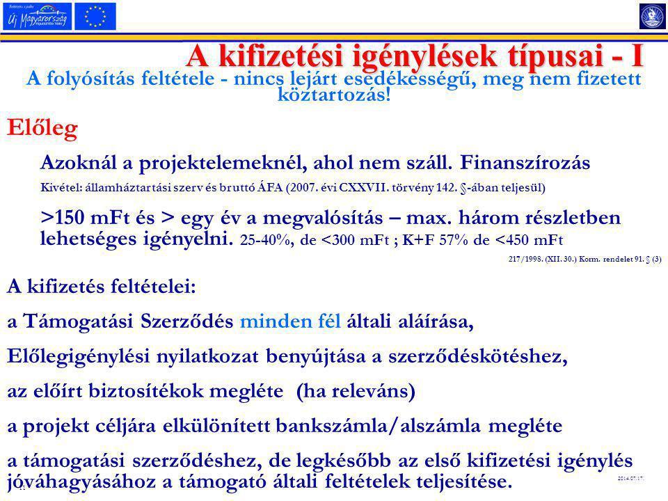11 2014.07.17. A kifizetési igénylések típusai - I A folyósítás feltétele - nincs lejárt esedékességű, meg nem fizetett köztartozás! Előleg Azoknál a