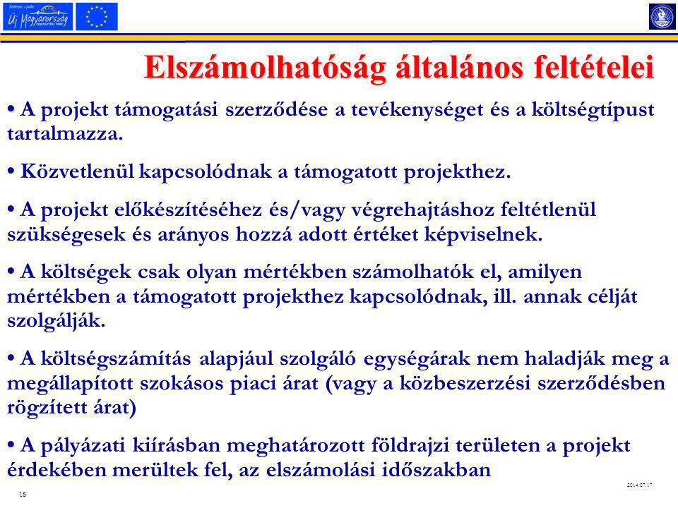 18 2014.07.17. Elszámolhatóság általános feltételei A projekt támogatási szerződése a tevékenységet és a költségtípust tartalmazza. Közvetlenül kapcso