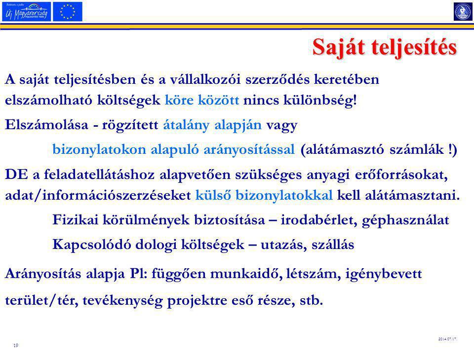 19 2014.07.17. Saját teljesítés A saját teljesítésben és a vállalkozói szerződés keretében elszámolható költségek köre között nincs különbség! Elszámo