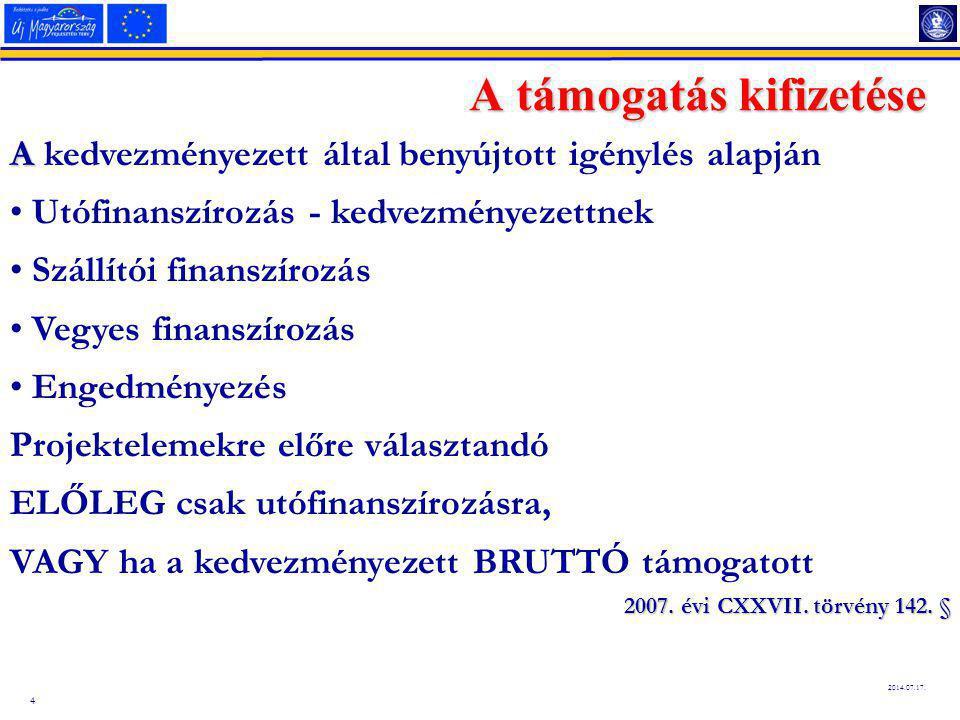 4 2014.07.17. A támogatás kifizetése A A kedvezményezett által benyújtott igénylés alapján Utófinanszírozás - kedvezményezettnek Szállítói finanszíroz