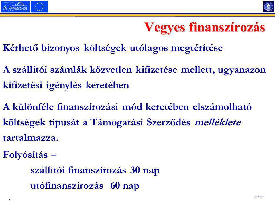 7 2014.07.17. Vegyes finanszírozás Kérhető bizonyos költségek utólagos megtérítése A szállítói számlák közvetlen kifizetése mellett, ugyanazon kifizet