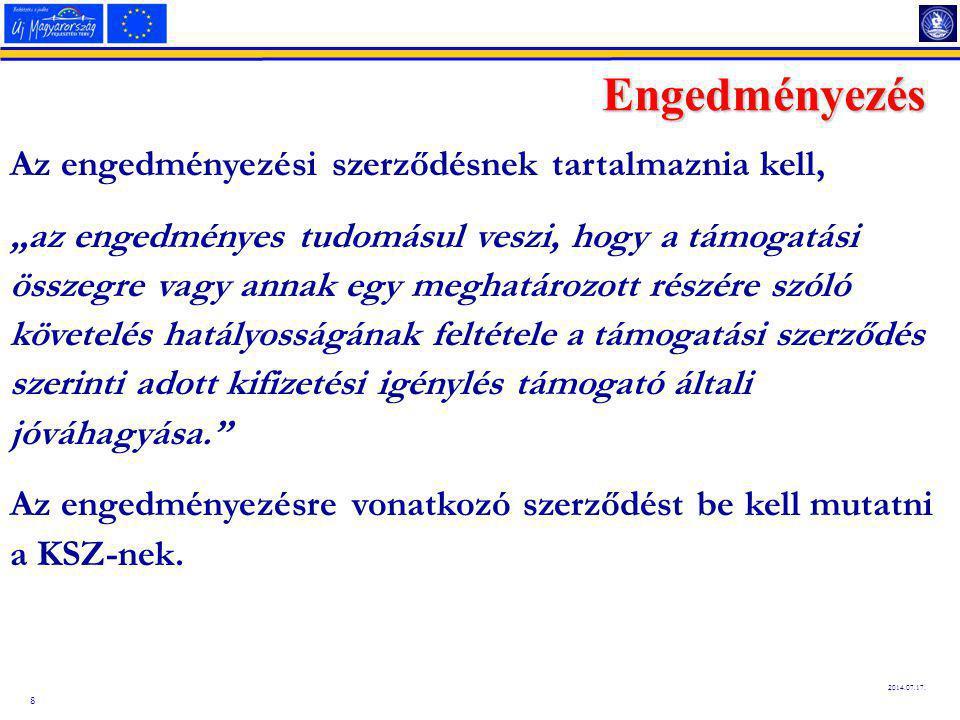 """8 2014.07.17. Engedményezés Az engedményezési szerződésnek tartalmaznia kell, """"az engedményes tudomásul veszi, hogy a támogatási összegre vagy annak e"""