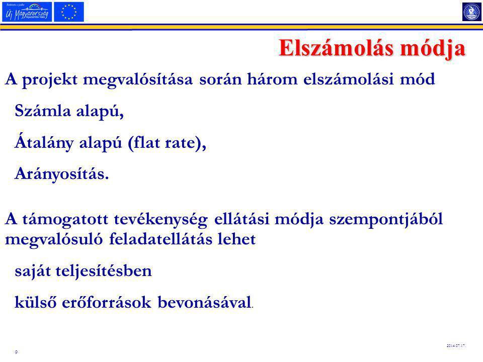 9 2014.07.17. Elszámolás módja A projekt megvalósítása során három elszámolási mód Számla alapú, Átalány alapú (flat rate), Arányosítás. A támogatott