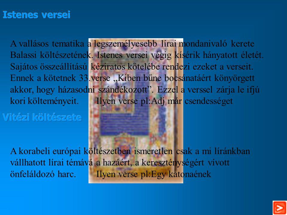A vallásos tematika a legszemélyesebb lírai mondanivaló kerete Balassi költészetének.