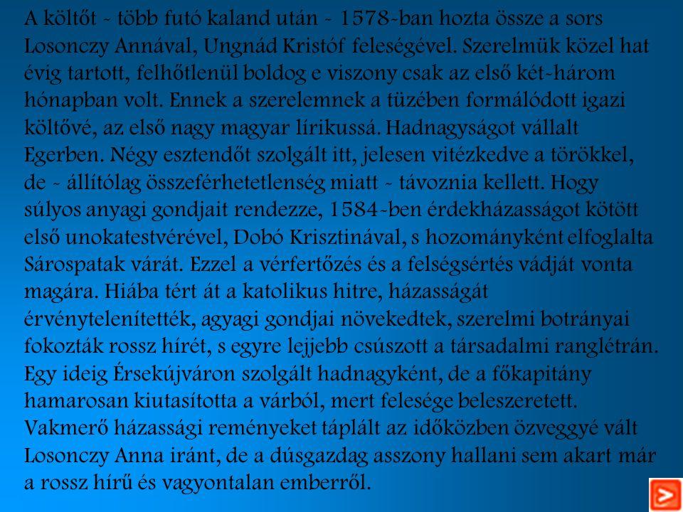 A költ ő t - több futó kaland után - 1578-ban hozta össze a sors Losonczy Annával, Ungnád Kristóf feleségével.